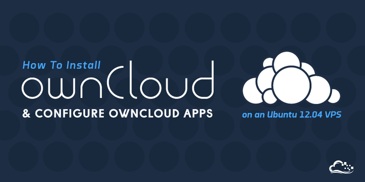 How To Install OwnCloud and Configure OwnCloud Apps on an Ubuntu 12.04 VPS