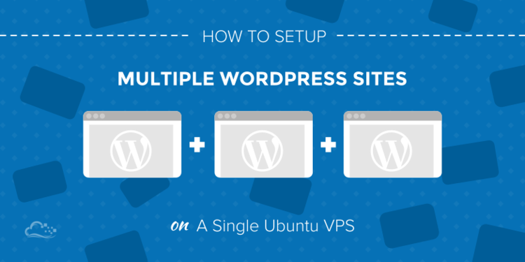 How To Set Up Multiple WordPress Sites on a Single Ubuntu VPS