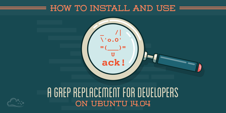How To Install and Use Ack, a Grep Replacement for Developers, on Ubuntu 14.04