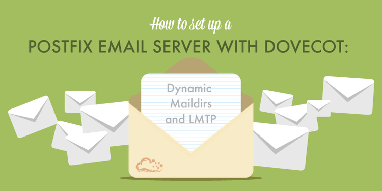 How To Set Up a Postfix Email Server with Dovecot: Dynamic Maildirs and LMTP