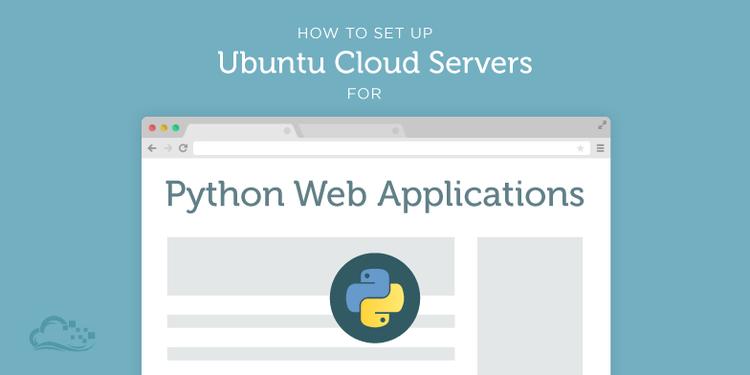 How To Set Up Ubuntu Cloud Servers For Python Web-Applications ...