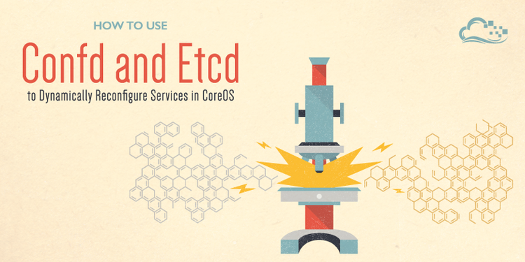 How To Use Confd and Etcd to Dynamically Reconfigure Services in CoreOS