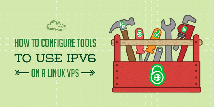 How To Configure Tools to Use IPv6 on a Linux VPS