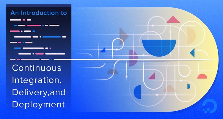 An Introduction to Continuous Integration, Delivery, and Deployment
