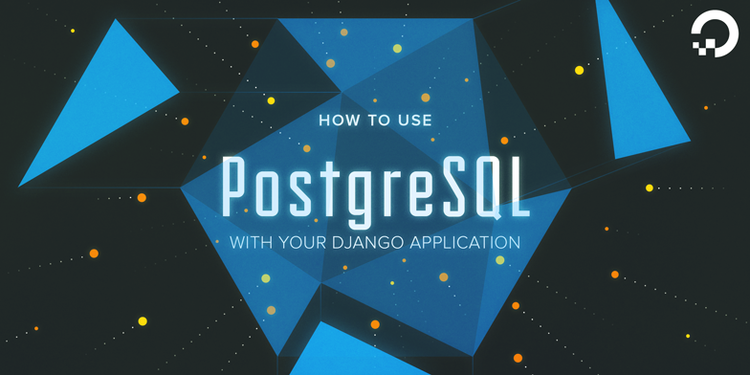 How To Use PostgreSQL with your Django Application on Ubuntu 16.04