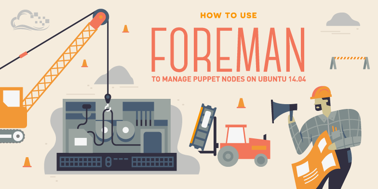 How To Use Foreman To Manage Puppet Nodes on Ubuntu 14.04