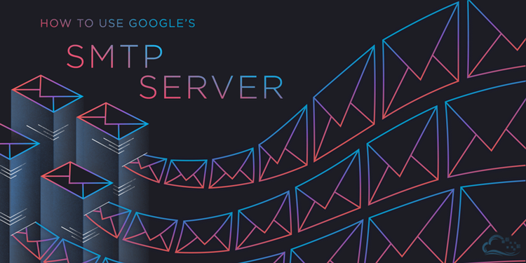 How To Use Google's SMTP Server