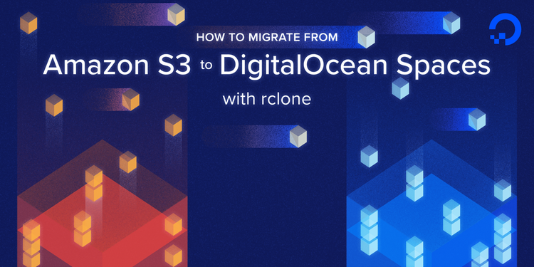 How To Migrate from Amazon S3 to DigitalOcean Spaces with