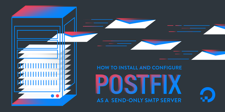 How to Install and Configure Postfix as a Send-Only SMTP Server on Ubuntu 16.04