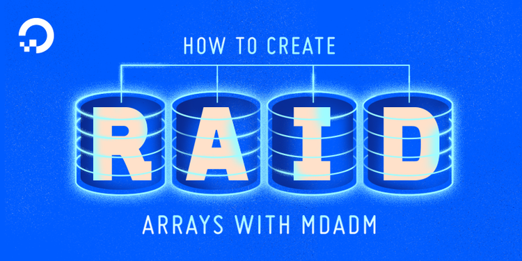How To Create RAID Arrays with mdadm on Ubuntu 16 04 | DigitalOcean
