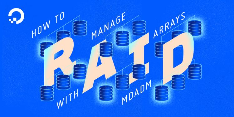 How To Manage RAID Arrays with mdadm on Ubuntu 16.04