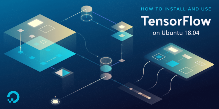 How To Install and Use TensorFlow on Ubuntu 18.04