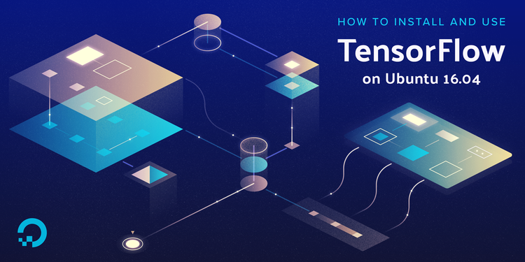 How To Install and Use TensorFlow on Ubuntu 16 04 | DigitalOcean