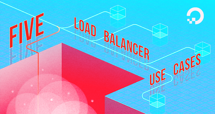 5 DigitalOcean Load Balancer Use Cases