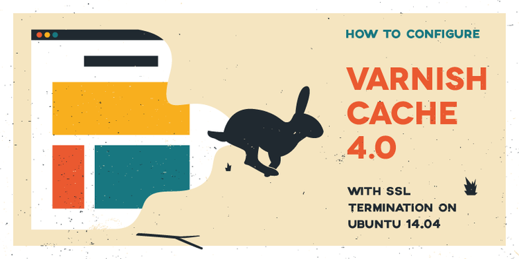 How To Configure Varnish Cache 4.0 with SSL Termination on Ubuntu 14.04