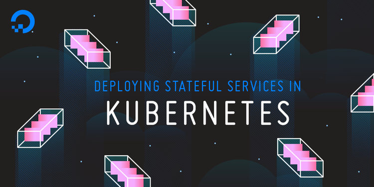Webinar Series: Deploying Stateful Services in Kubernetes | DigitalOcean