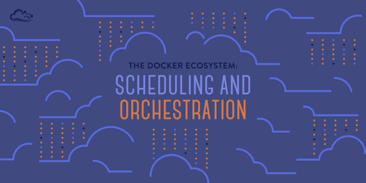 The Docker Ecosystem: Scheduling and Orchestration