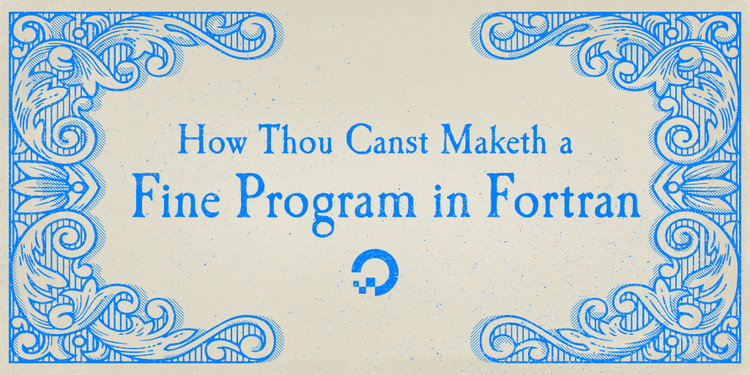 How Thou Canst Maketh a Fine Program in Fortran | DigitalOcean