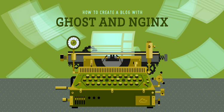 How To Create a Blog with Ghost and Nginx on Ubuntu 14.04