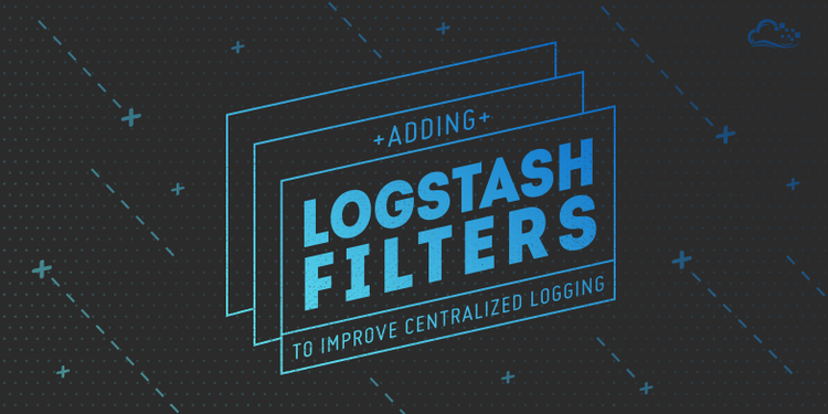 Adding Logstash Filters To Improve Centralized Logging