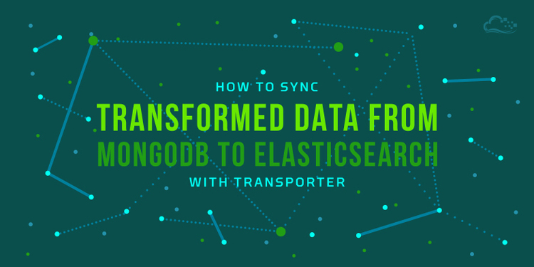 How To Sync Transformed Data from MongoDB to Elasticsearch with