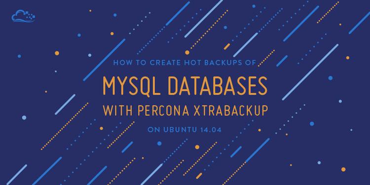 How To Create Hot Backups of MySQL Databases with Percona XtraBackup on Ubuntu 14.04