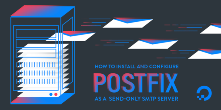 How To Configure Postfix as a Send-Only SMTP Server on Debian 9