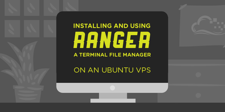 Installing and Using Ranger, a Terminal File Manager, on a Ubuntu VPS