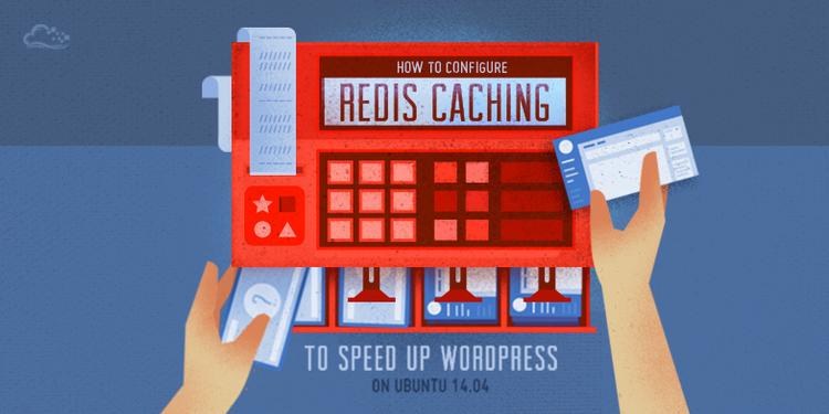 How To Configure Redis Caching to Speed Up WordPress on Ubuntu 14 04