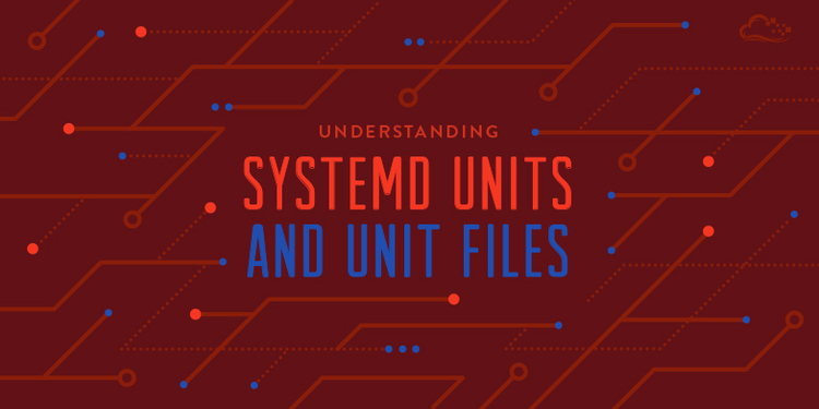 Understanding Systemd Units and Unit Files
