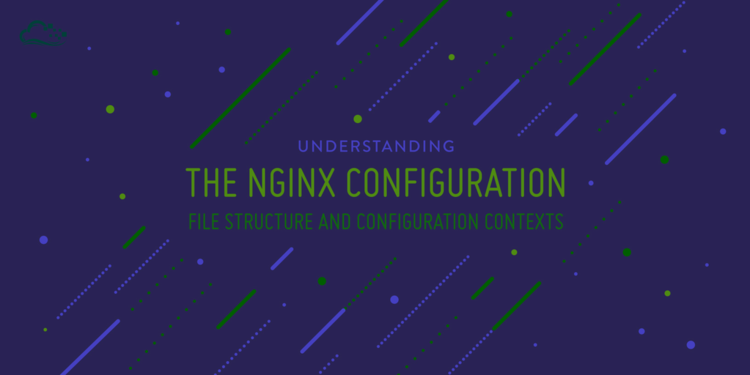 Understanding the Nginx Configuration File Structure and Configuration Contexts