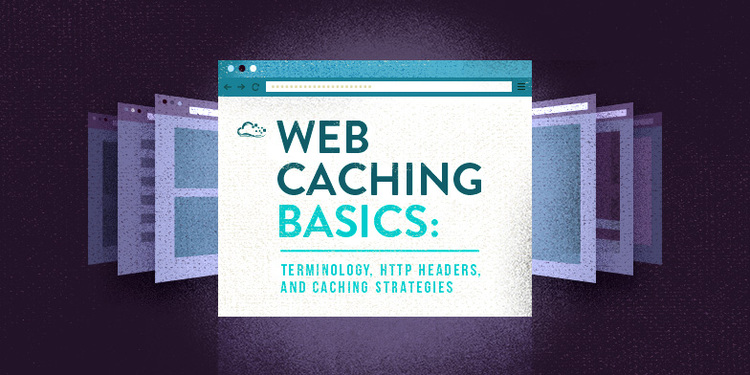 Web Caching Basics: Terminology, HTTP Headers, and Caching Strategies