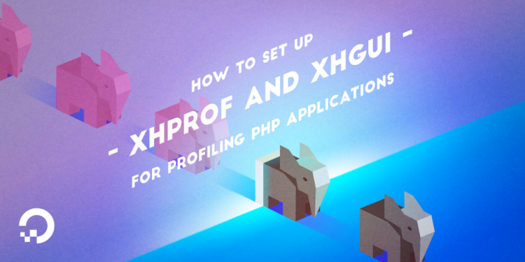 How To Set Up XHProf and XHGui for Profiling PHP Applications on Ubuntu 14.04