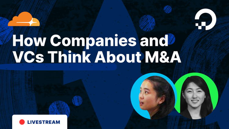 How Companies and VCs Think About Mergers & Acquisitions (M&A), With Cloudflare Startup Experts