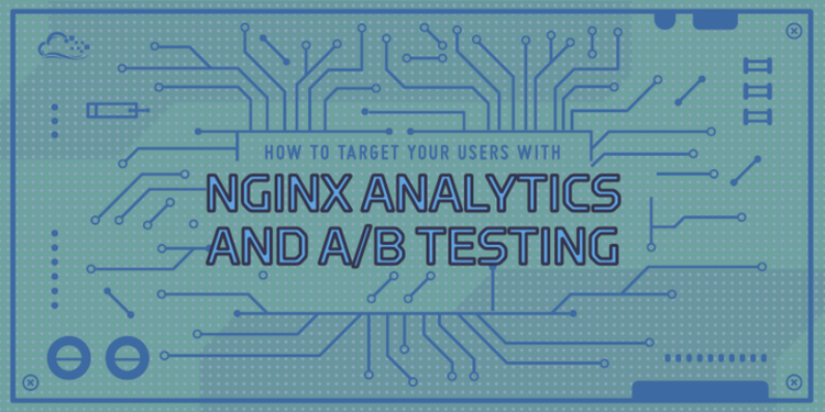 How To Target Your Users with Nginx Analytics and A/B Testing