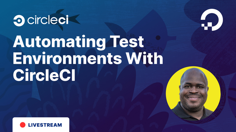 Automating Test Environments With CircleCI
