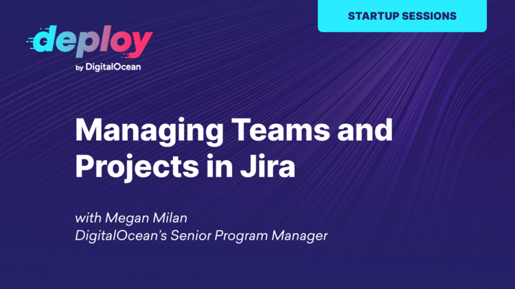 Managing Teams and Projects in Jira, From Idea to Execution