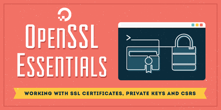 OpenSSL Essentials: Working with SSL Certificates, Private Keys and CSRs