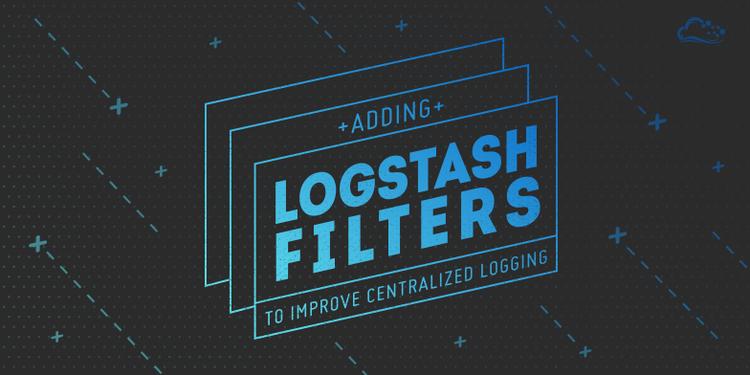 Adding Logstash Filters To Improve Centralized Logging