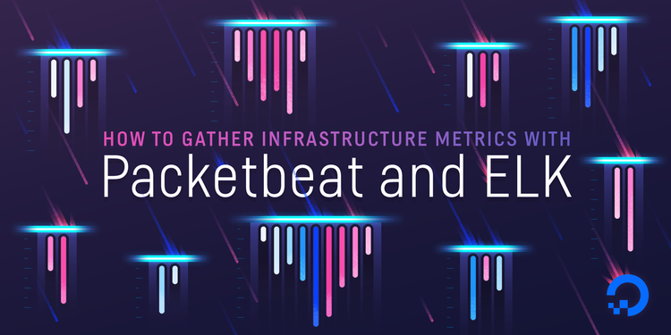 How To Gather Infrastructure Metrics with Packetbeat and ELK on Ubuntu 14.04