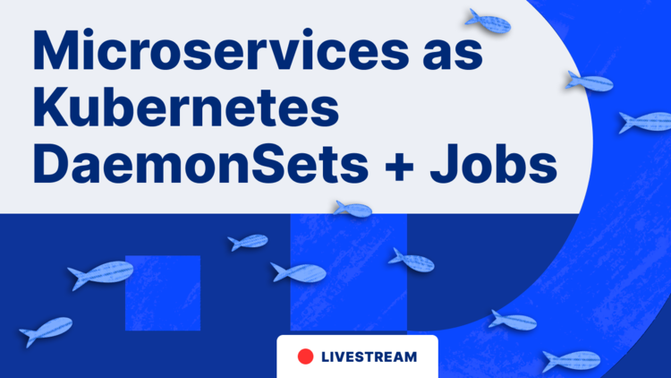 Deploying Microservices as Kubernetes DaemonSets and Jobs