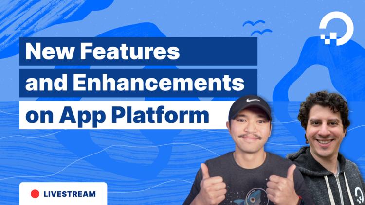 New Features and Enhancements: DigitalOcean App Platform