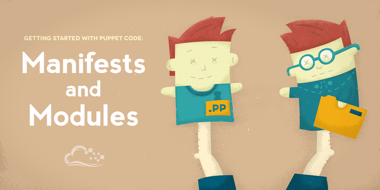 Getting Started With Puppet Code: Manifests and Modules
