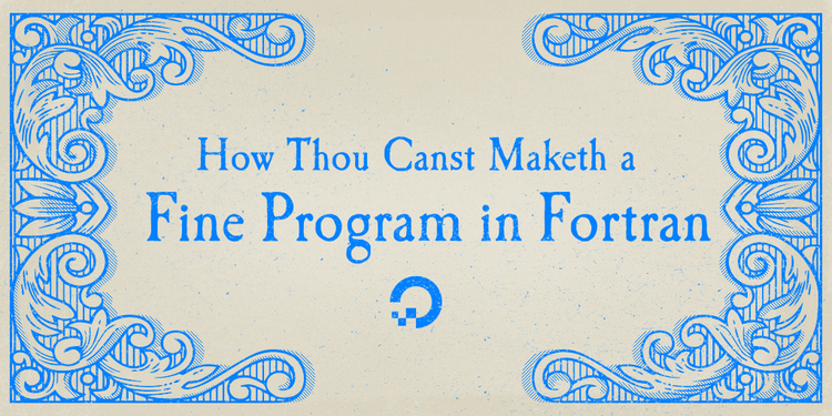 How Thou Canst Maketh a Fine Program in Fortran