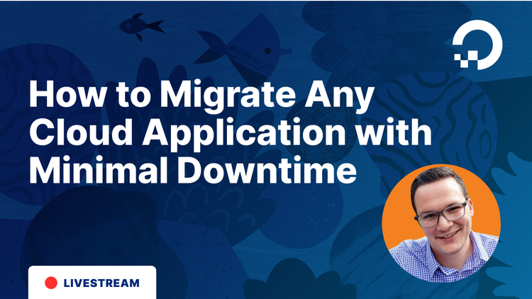 How To Migrate Any Cloud Application With Minimal Downtime