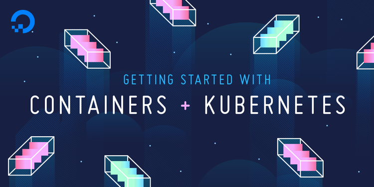 Getting Started with Containers and Kubernetes: A DigitalOcean Workshop Kit