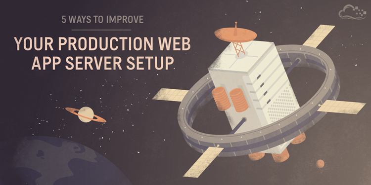 5 Ways to Improve your Production Web Application Server Setup