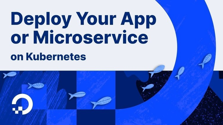 How to Deploy Your Application or Microservice on Kubernetes