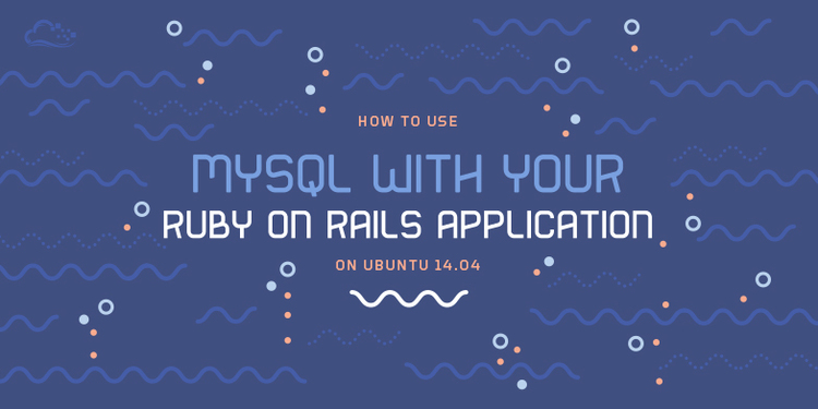 How To Use MySQL with Your Ruby on Rails Application on Ubuntu 14.04