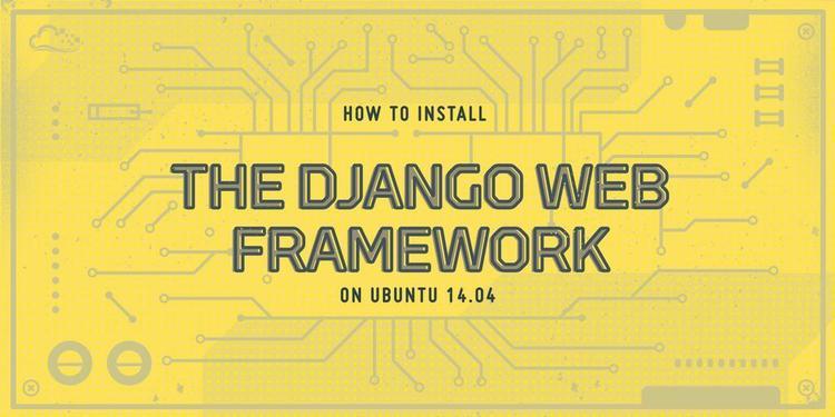 How To Install the Django Web Framework on Ubuntu 14.04